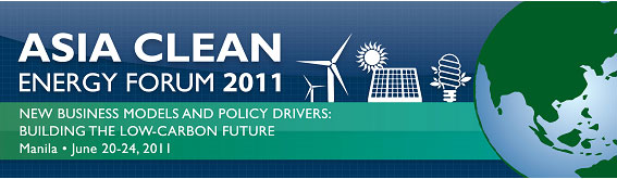 6th Asia Clean Energy Forum 2011: New Business Models and Policy Drivers-- Building the Low-Carbon Future