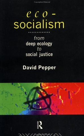 ECO-SOCIALISM : From Deep Ecology to Social Justice