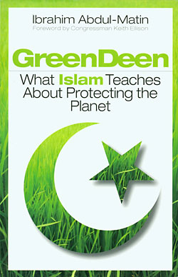 Green Deen : What Islam Teaches About Protecting the Planet
