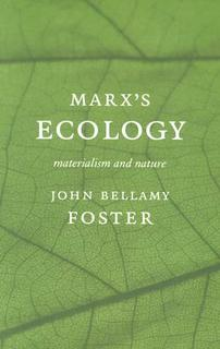 Marx's Ecology Materialism and Nature - John Bellamy Foster